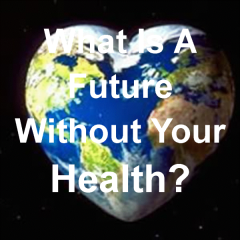 What is future without health?